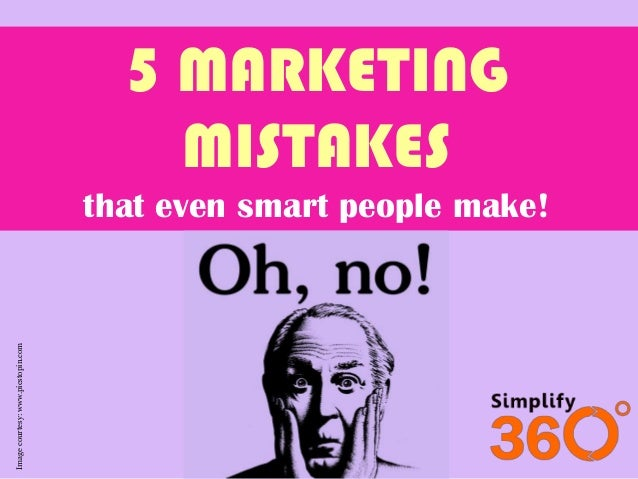 5 MARKETING MISTAKES  Image courtesy: www.picstopin.com  that even smart people make!