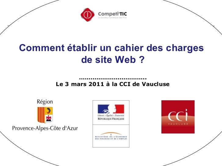Comment établir un cahier des charges  de site Web ? …………………………… .. Le 3 mars 2011 à la CCI de Vaucluse