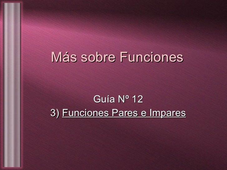 Más sobre Funciones Guía Nº 12 3)  Funciones Pares e Impares