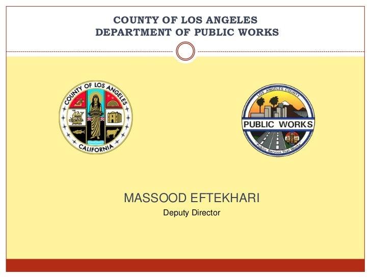 COUNTY OF LOS ANGELESDEPARTMENT OF PUBLIC WORKS    MASSOOD EFTEKHARI         Deputy Director