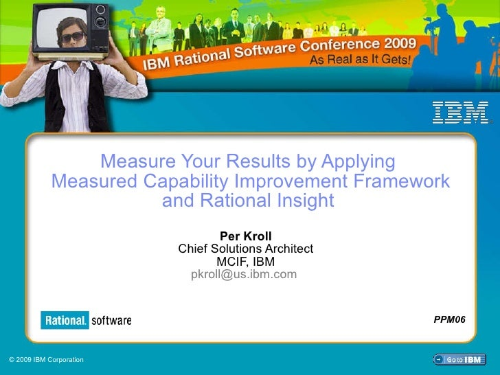 Measure Your Results by Applying  Measured Capability Improvement Framework and Rational Insight  Per Kroll Chief Solution...