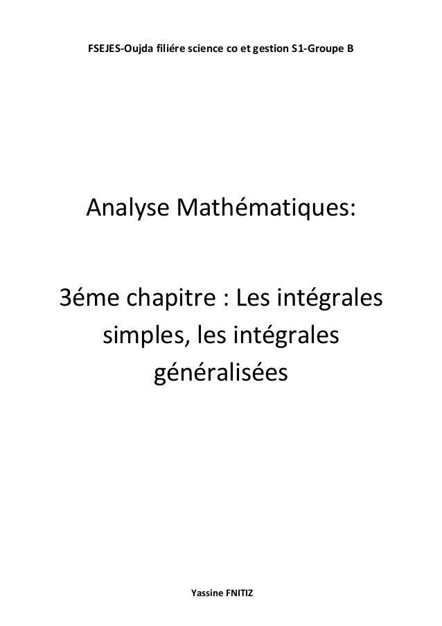 FSEJES-Oujda filiére science co et gestion S1-Groupe B Yassine FNITIZ Analyse Mathématiques: 3éme chapitre : Les intégrale...