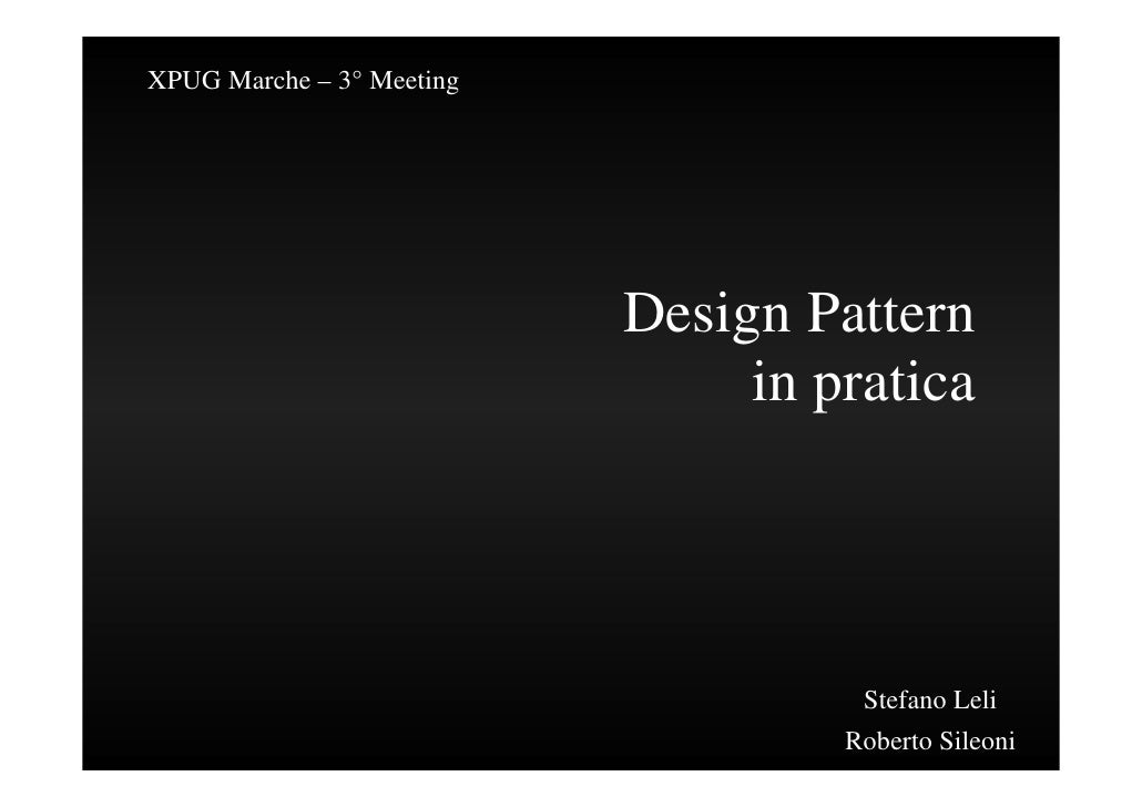 XPUG Marche – 3° Meeting                                Design Pattern                                 in pratica         ...