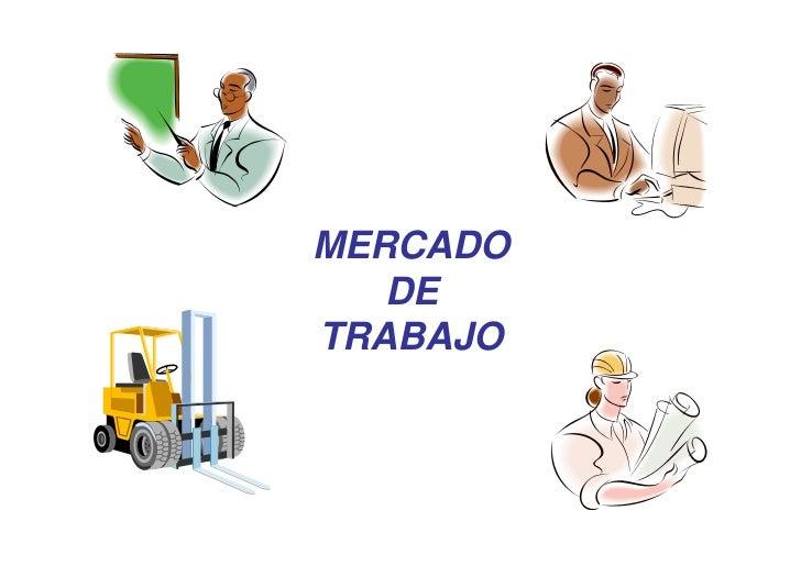 MERCADO   DETRABAJO Realizado por Eva Baena Jiménez     Licenciada en Economía
