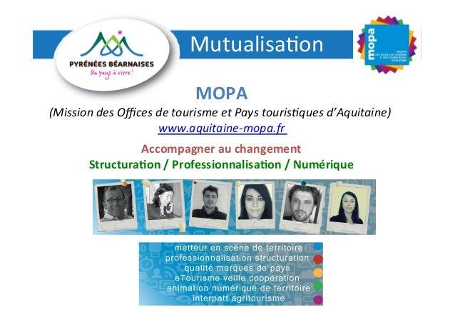 """MOPA """"La mutualisation dans les offices de tourisme"""" - 3èmes Rencontres des acteurs du tourisme des Pyrénées Béarnaises - 4 décembre 2013 - Fabien Raimbaud"""