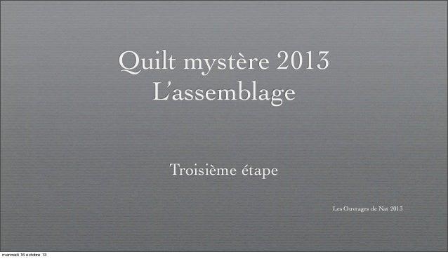 Quilt mystère 2013 L'assemblage Troisième étape Les Ouvrages de Nat 2013  mercredi 16 octobre 13