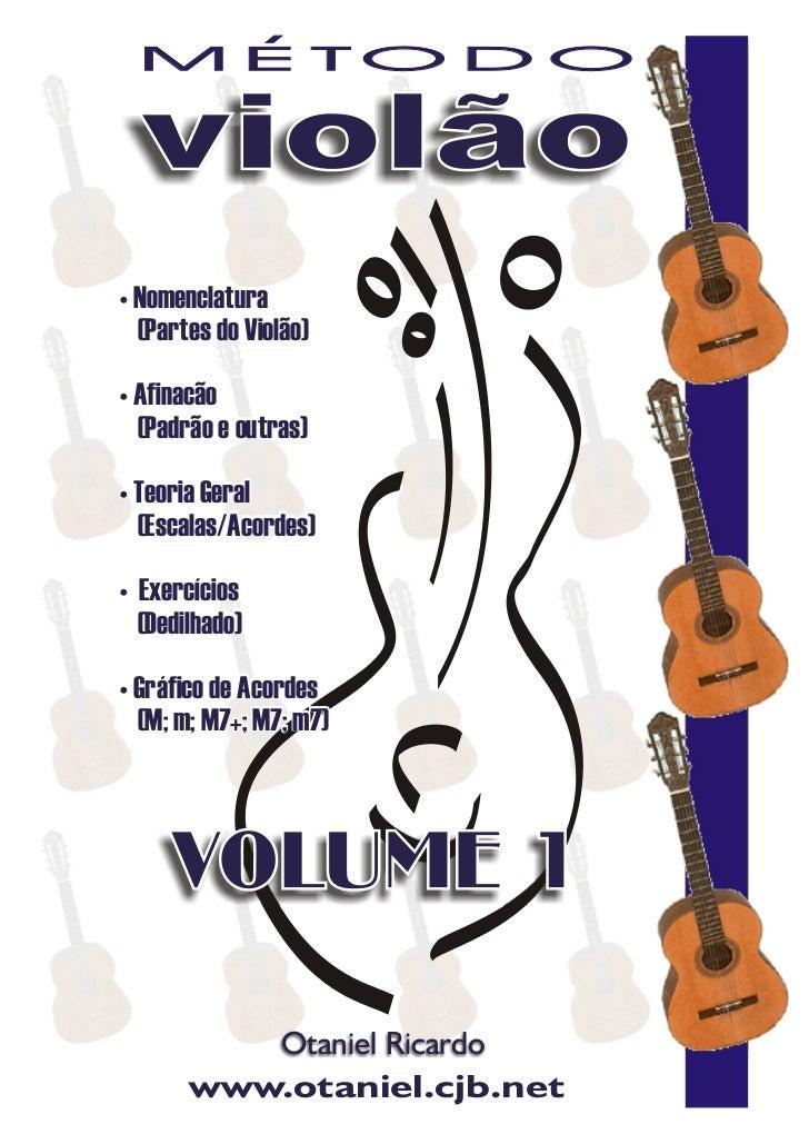 , M E TO D O  violão• Nomenclatura  (Partes do Violão)• Afinacão  (Padrão e outras)• Teoria Geral  (Escalas/Acordes)• Exer...
