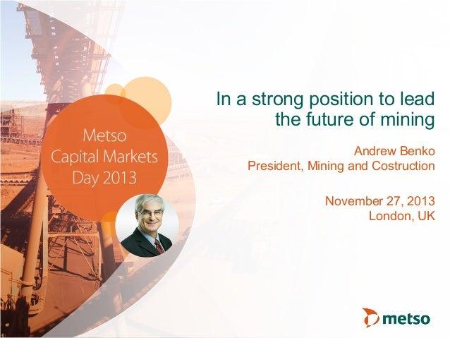 Metso Capital Markets Day 2013 presentations: Andrew Benko, President, Mining and Construction