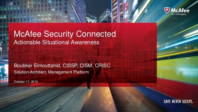 McAfee Security Connected Actionable Situational Awareness  Boubker Elmouttahid, CISSP, CISM, CRISC Solution Architect, Ma...