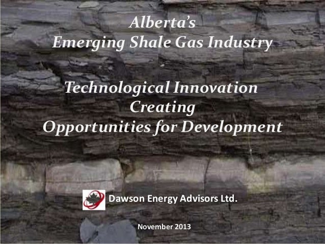 Alberta's Emerging Shale Gas Industry Technological Innovation Creating Opportunities for Development  Dawson Energy Advis...