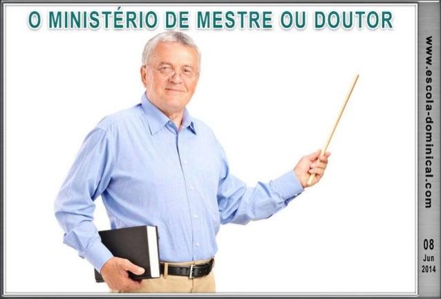 LIÇÃO 10 – O MINISTÉRIO DE MESTRE OU DOUTOR