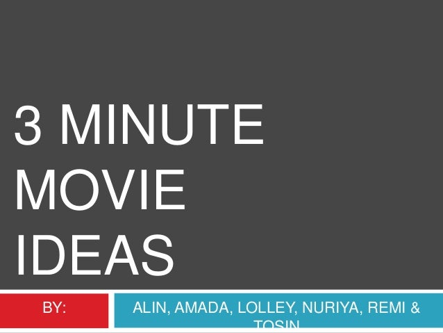 Minute Movie Ideas 3 Minute Movie Ideas by Alin