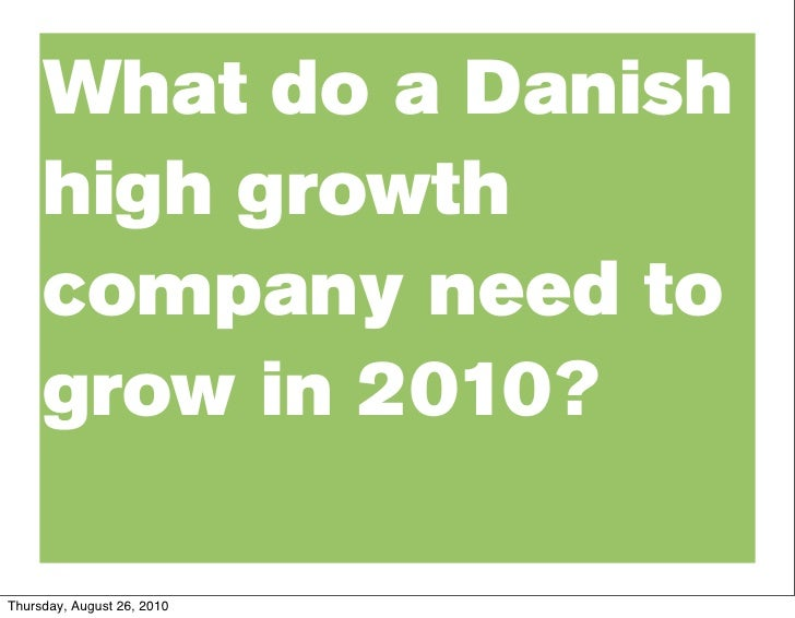 What do a Danish      high growth      company need to      grow in 2010?  Thursday, August 26, 2010