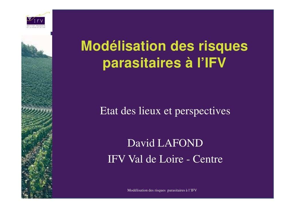 Modélisation des risques   parasitaires à l'IFV     Etat des lieux et perspectives         David LAFOND    IFV Val de Loir...