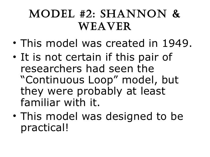 shannon and weaver model and its Essay about shannon and weaver model and its application the shannon-weaver model the shannon-weaver model is typical of what are often referred to as.