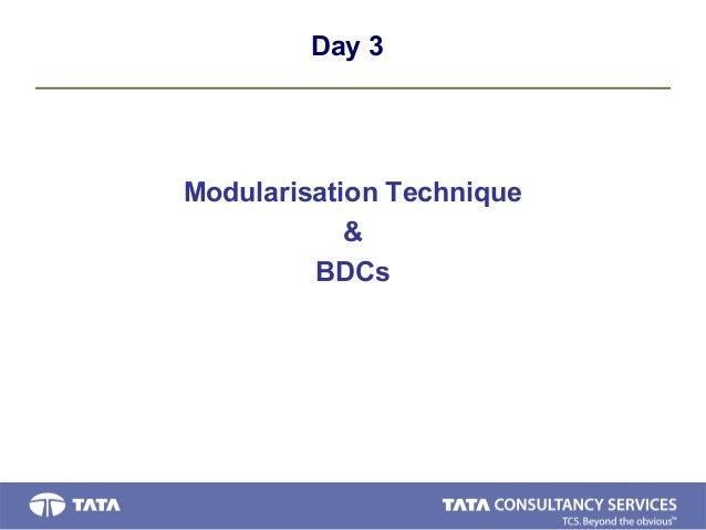 Day 3 Modularisation Technique & BDCs