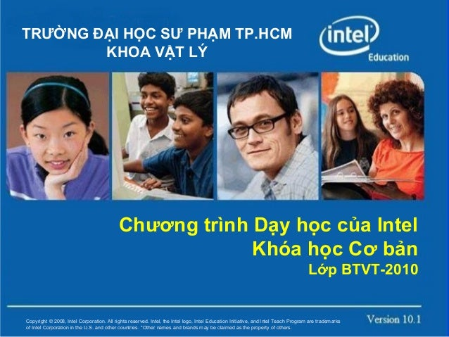 TRƯỜNG ĐẠI HỌC SƯ PHẠM TP.HCM KHOA VẬT LÝ  Chương trình Dạy học của Intel Khóa học Cơ bản Lớp BTVT-2010  Copyright © 2008,...