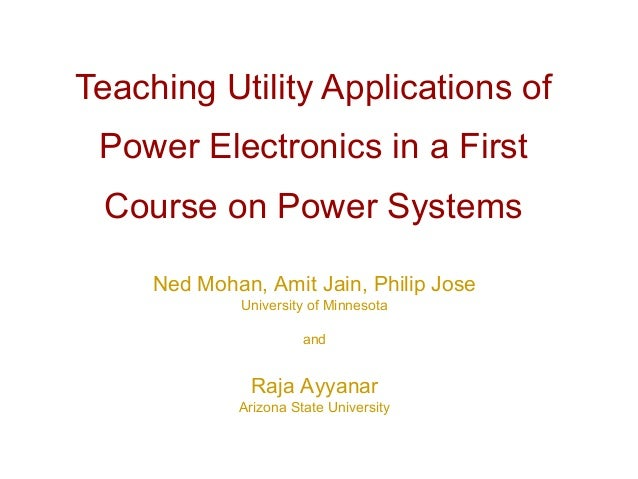 Teaching Utility Applications of Power Electronics in a First Course on Power Systems     Ned Mohan, Amit Jain, Philip Jos...