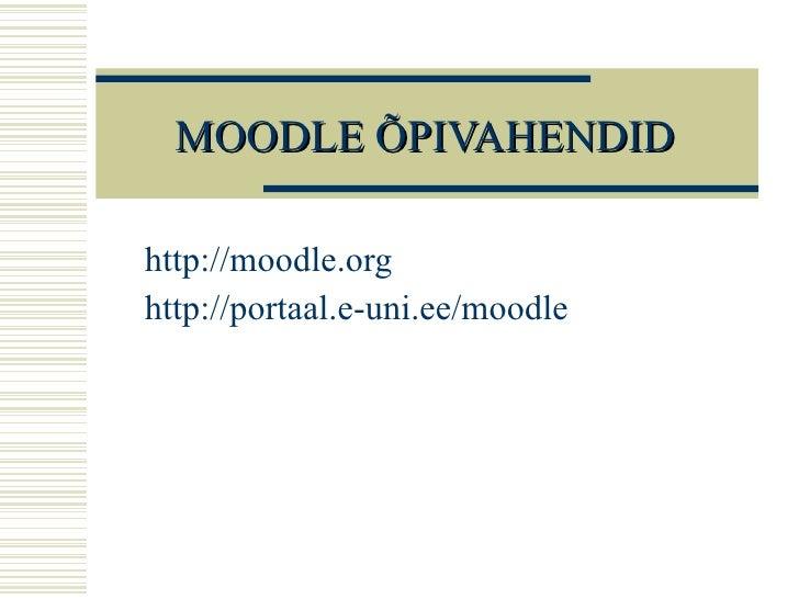 MOODLE ÕPIVAHENDID <ul><li>http:// moodle .org