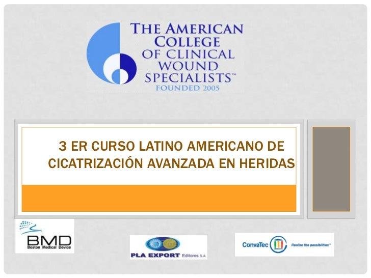 3 ER CURSO LATINO AMERICANO DECICATRIZACIÓN AVANZADA EN HERIDAS