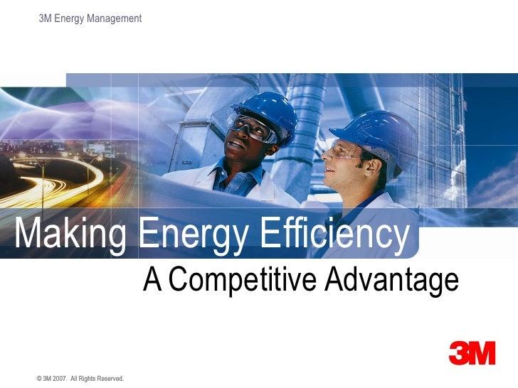 3M Energy Management     Making Energy Efficiency                                    A Competitive Advantage   © 3M 2007. ...
