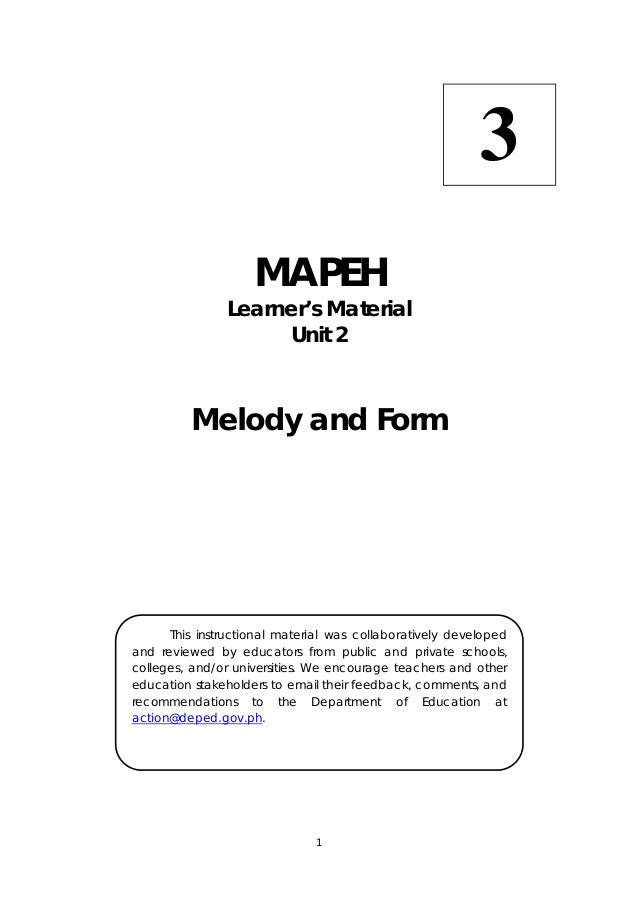 1      MAPEH Learner's Material Unit 2 Melody and Form 3   This instructional material was collaboratively developed and r...