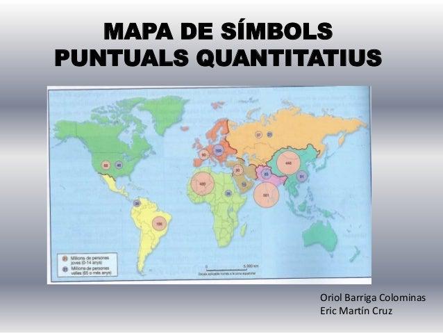MAPA DE SÍMBOLS PUNTUALS QUANTITATIUS Oriol Barriga Colominas Eric Martín Cruz