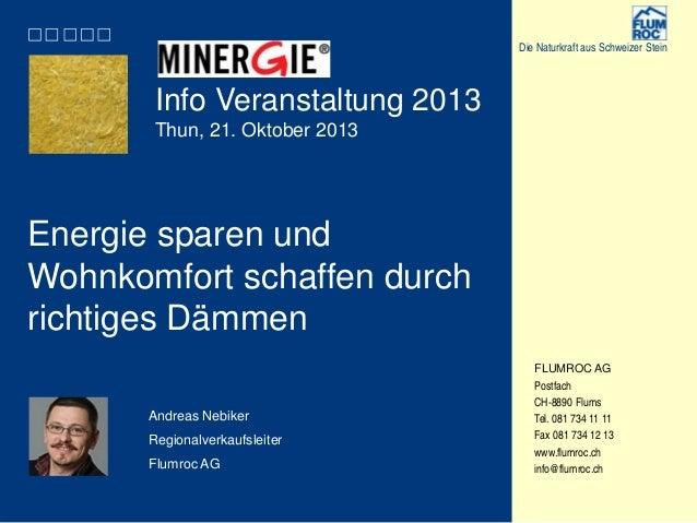 Die Naturkraft aus Schweizer Stein  Info Veranstaltung 2013 Thun, 21. Oktober 2013  Energie sparen und Wohnkomfort schaffe...