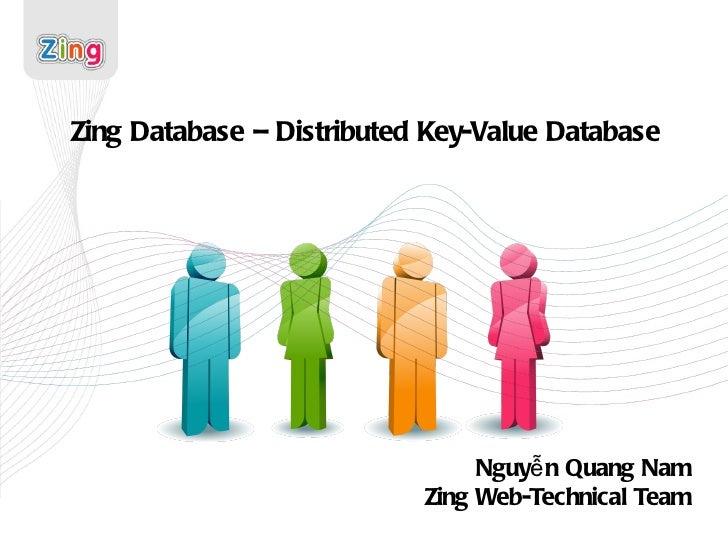 Zing Database – Distributed Key-Value Database Nguyễn Quang Nam Zing Web-Technical Team