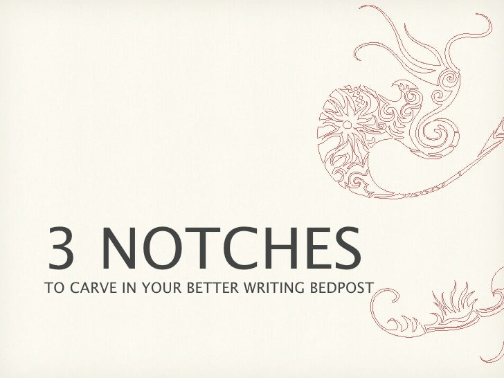 3 NOTCHESTO CARVE IN YOUR BETTER WRITING BEDPOST