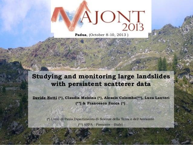 Padua, (October 8-10, 2013 )  Studying and monitoring large landslides with persistent scatterer data Davide Notti (*), C...