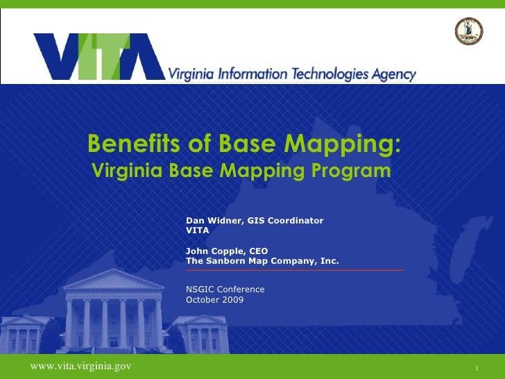 Benefits of Base Mapping: Virginia Base Mapping Program  Dan Widner, GIS Coordinator VITA John Copple, CEO The Sanborn Map...