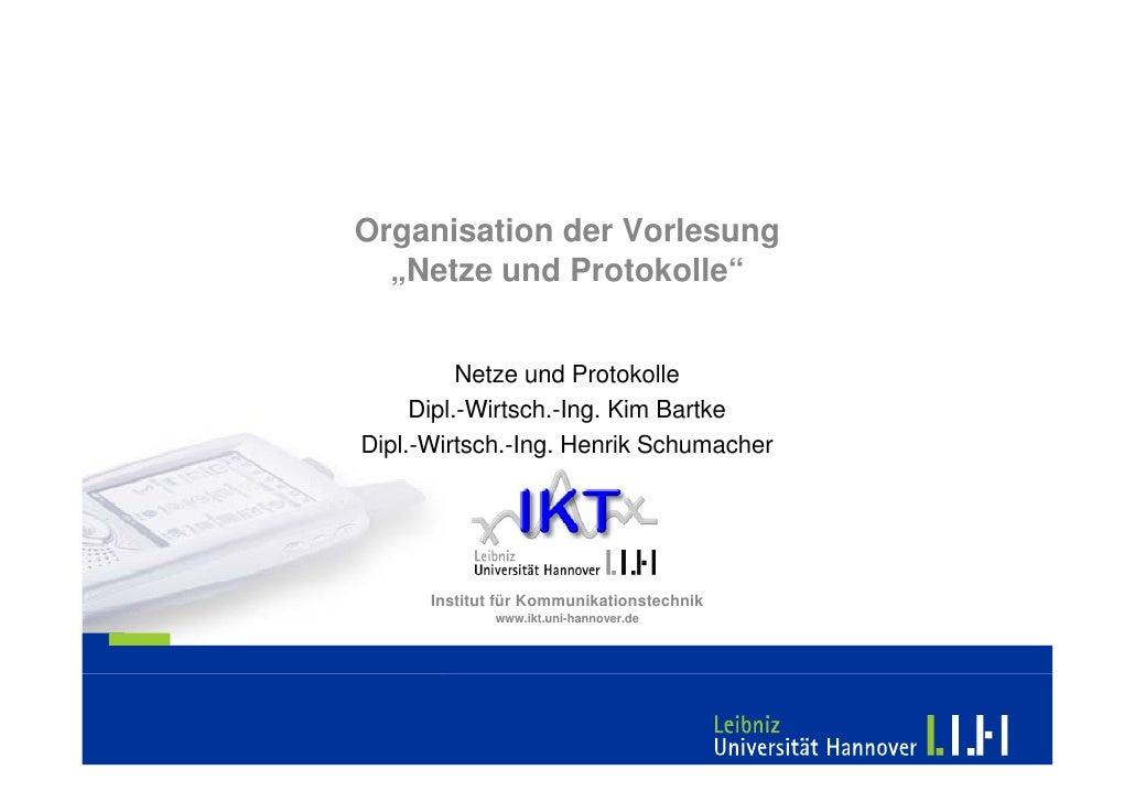 """Organisation der Vorlesung   """"Netze und Protokolle""""             Netze und Protokolle      Dipl.-Wirtsch.-Ing. Kim Bartke  ..."""