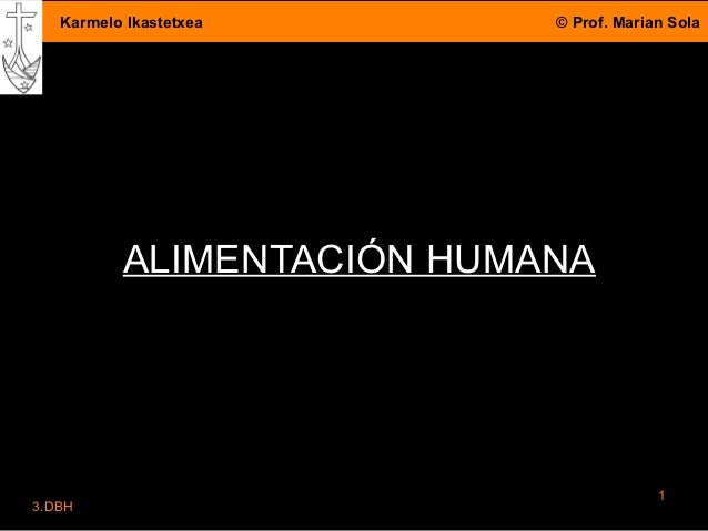 Karmelo Ikastetxea      © Prof. Marian Sola          ALIMENTACIÓN HUMANA                                        13.DBH