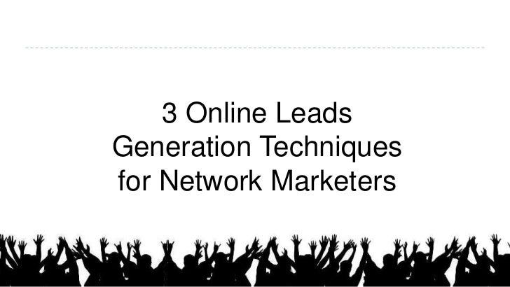 3 Online LeadsGeneration Techniquesfor Network Marketers
