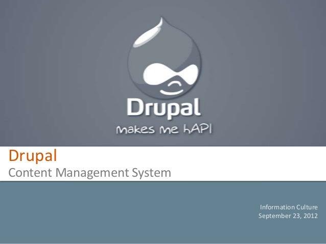 DrupalContent Management System                            Information Culture                            September 23, 2012