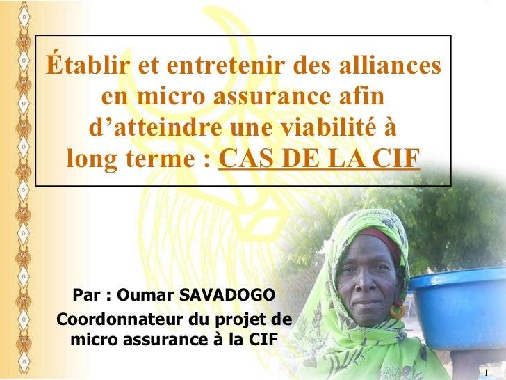 Établir et entretenir des alliances en micro assurance afin d'atteindre une viabilité à long terme:  CAS DE LA CIF Par : ...