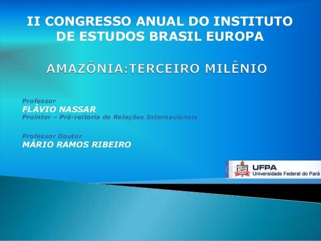 II CONGRESSO ANUAL DO INSTITUTO     DE ESTUDOS BRASIL EUROPAProfessorFLÁVIO NASSARProinter – Pró-reitoria de Relações Inte...