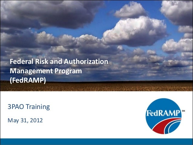 Federal Risk and AuthorizationManagement Program(FedRAMP)3PAO TrainingMay 31, 2012