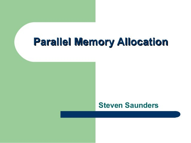 Parallel Memory AllocationParallel Memory Allocation Steven Saunders