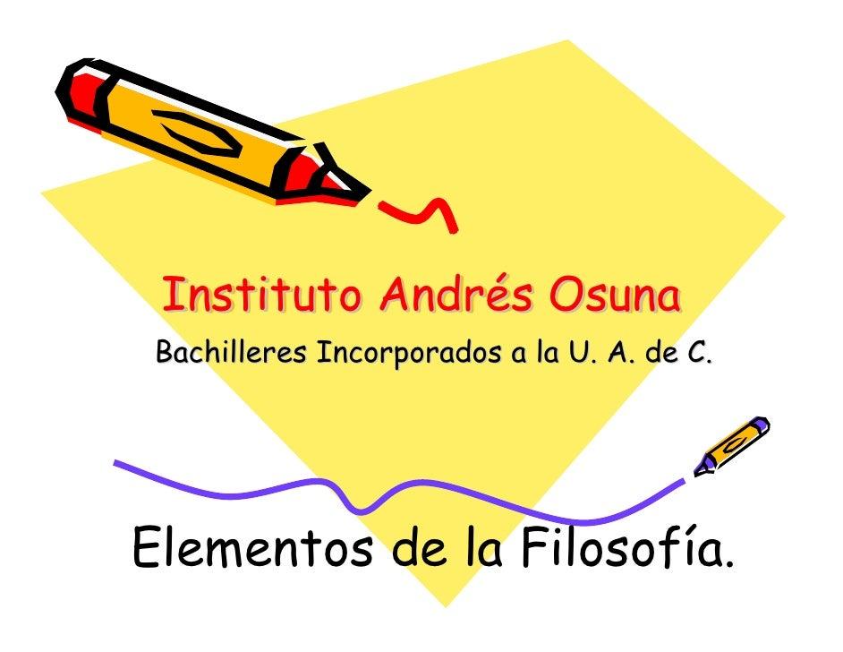 Instituto Andrés Osuna            Andrés  Bachilleres Incorporados a la U. A. de C.     Elementos de la Filosofía.