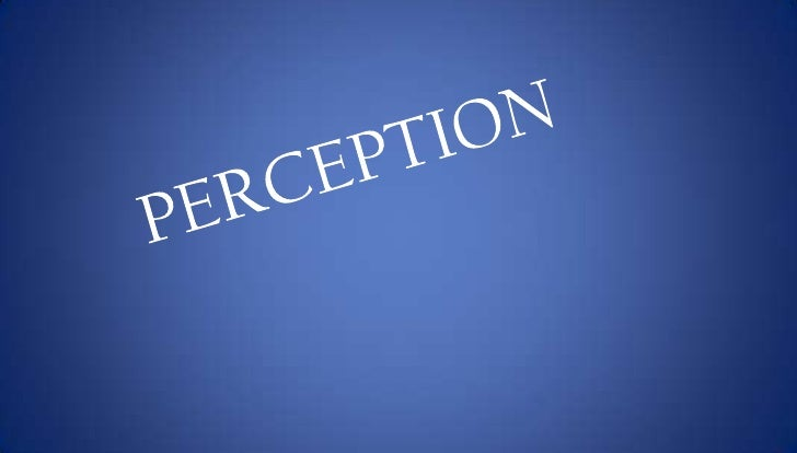 content•   Meaning•   Definition•   Natures of perception•   Factors influencing perception•   Process of perception•   In...