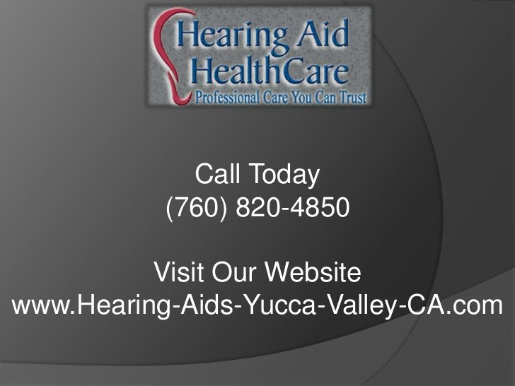 Call Today           (760) 820-4850          Visit Our Websitewww.Hearing-Aids-Yucca-Valley-CA.com