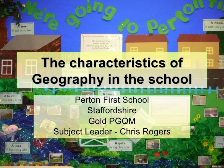 The characteristics of Geography in the school Perton First School Staffordshire Gold PGQM Subject Leader - Chris Rogers P...