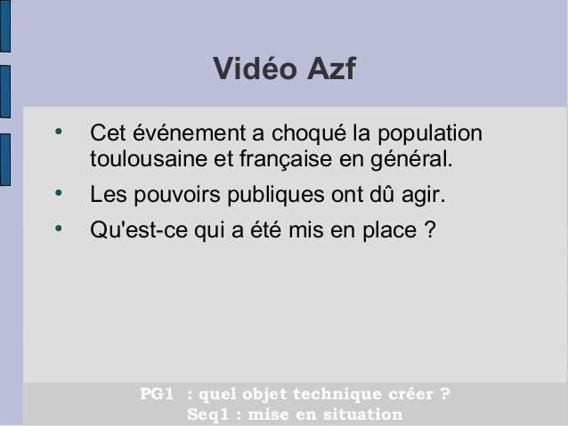 Vidéo Azf  ● Cet événement a choqué la population  toulousaine et française en général.  ● Les pouvoirs publiques ont dû a...