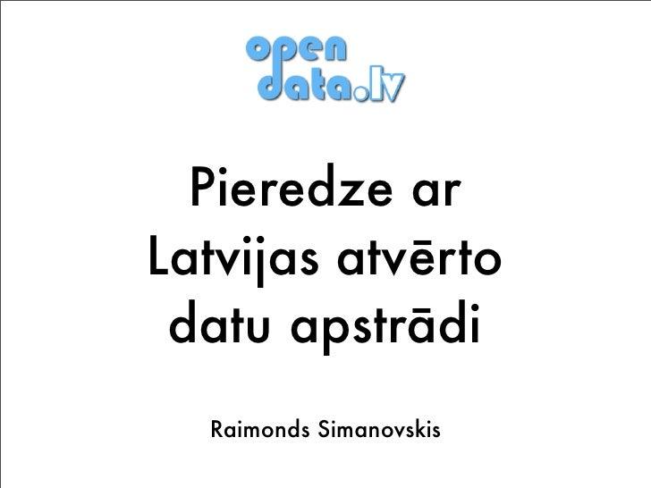 Pieredze arLatvijas atvērto datu apstrādi  Raimonds Simanovskis