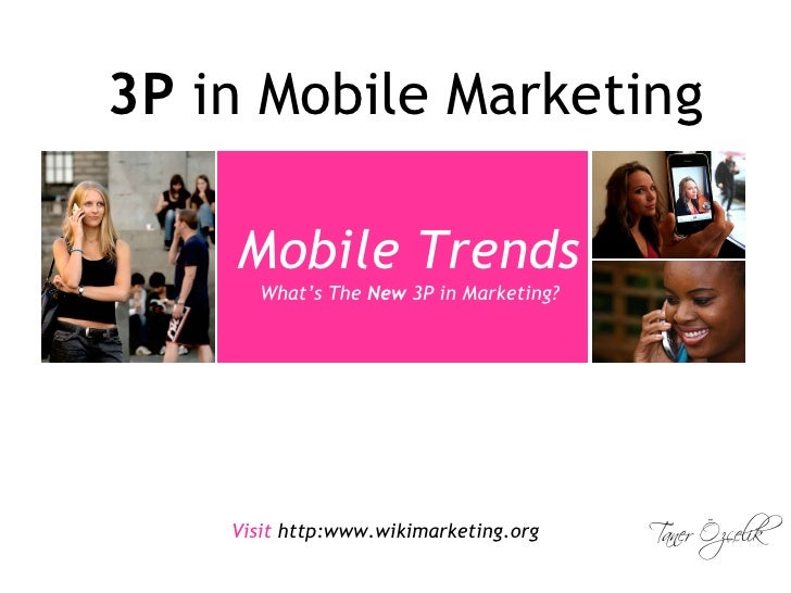 3P  in Mobile Marketing What's The  New  3P in Marketing? Mobile Trends Visit  http:www.wikimarketing.org