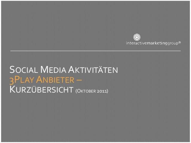 SOCIAL MEDIA AKTIVITÄTEN3PLAY ANBIETER –KURZÜBERSICHT (O    2011)                KTOBER