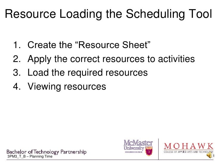 "Resource Loading the Scheduling Tool<br />Create the ""Resource Sheet""<br />Apply the correct resources to activities<br />..."