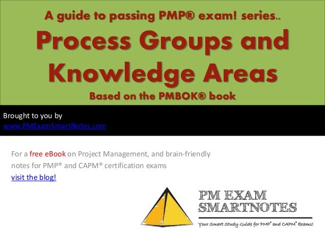 A guide to passing PMP® exam! series..       Process Groups and        Knowledge Areas                       Based on the ...